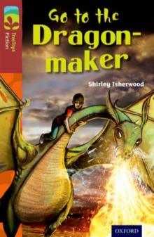 Oxford Reading Tree TreeTops Fiction: Level 15 More Pack A: Go to the Dragon-Maker, Paperback