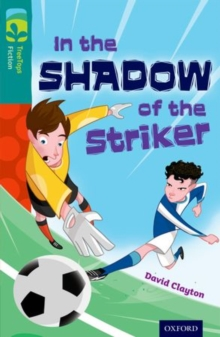 Oxford Reading Tree TreeTops Fiction: Level 16: In the Shadow of the Striker, Paperback