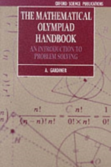The Mathematical Olympiad Handbook : An Introduction to Problem Solving Based on the First 32 British Mathematical Olympiads 1965-1996, Paperback