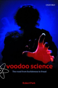 Voodoo Science : The Road from Foolishness to Fraud, Paperback Book