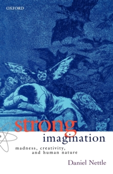 Strong Imagination : Madness, Creativity and Human Nature, Paperback
