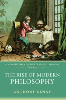 The Rise of Modern Philosophy : A New History of Western Philosophy Volume 3, Paperback
