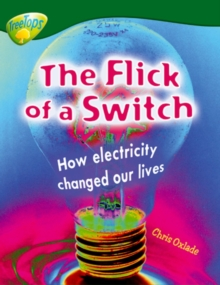 Oxford Reading Tree: Level 12: Treetops Non-Fiction: the Flick of the Switch: How Electiricity Changed Our Lives, Paperback