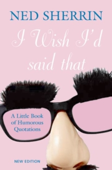 I Wish i'd Said That : A Little Book of Humorous Quotations, Hardback