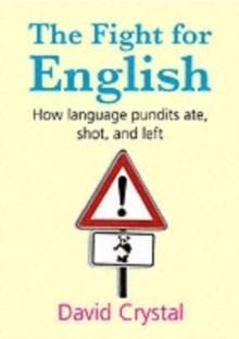The Fight for English : How Language Pundits Ate, Shot, and Left, Hardback