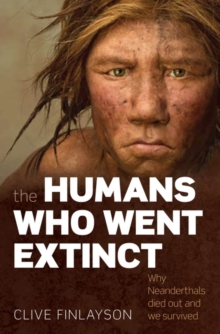 The Humans Who Went Extinct : Why Neanderthals Died Out and We Survived, Paperback Book