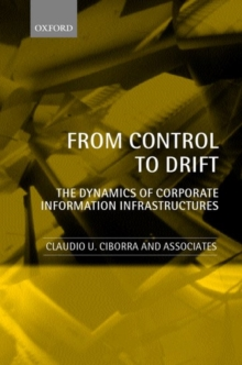 From Control to Drift : The Dynamics of Corporate Information Infrastructures, Paperback Book