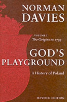 God's Playground : A History of Poland The Origins to 1795 Volume 1, Paperback Book