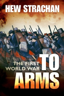 The First World War : To Arms Volume I, Paperback Book