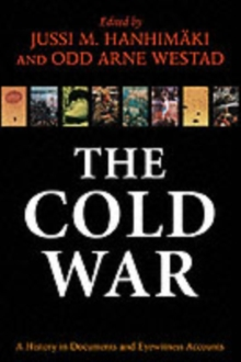 The Cold War : A History in Documents and Eyewitness Accounts, Paperback Book