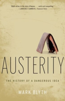 Austerity : The History of a Dangerous Idea, Paperback