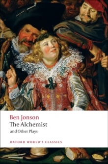 The Alchemist and Other Plays : Volpone, or the Fox; Epicene, or the Silent Woman; the Alchemist; Bartholemew Fair, Paperback Book