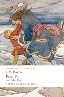 Peter Pan and Other Plays : The Admirable Crichton; Peter Pan; When Wendy Grew Up; What Every Woman Knows; Mary Rose, Paperback