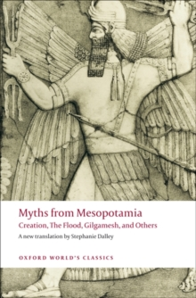 Myths from Mesopotamia : Creation, the Flood, Gilgamesh, and Others, Paperback