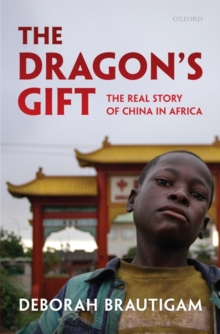 The Dragon's Gift : The Real Story of China in Africa, Hardback