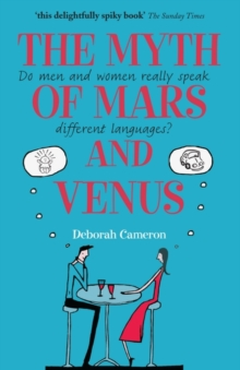 The Myth of Mars and Venus : Do Men and Women Really Speak Different Languages?, Paperback