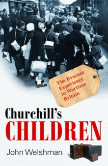 Churchill's Children : The Evacuee Experience in Wartime Britain, Hardback