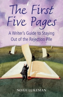 The First Five Pages : A Writer's Guide to Staying Out of the Rejection Pile, Paperback