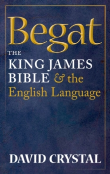 Begat : The King James Bible and the English Language, Hardback