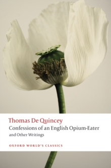 Confessions of an English Opium-Eater and Other Writings, Paperback