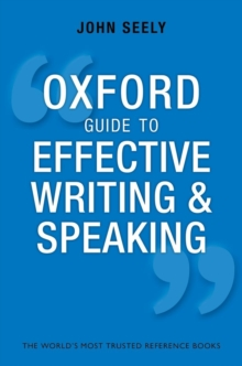 Oxford Guide to Effective Writing and Speaking : How to Communicate Clearly, Paperback