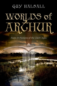 Worlds of Arthur : Facts and Fictions of the Dark Ages, Hardback