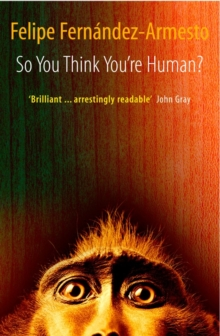 So You Think You're Human? : A Brief History of Humankind, Paperback Book