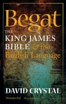 Begat : The King James Bible and the English Language, Paperback