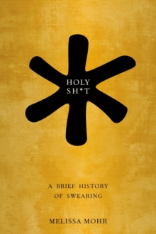 Holy Sh*t : A Brief History of Swearing, Hardback
