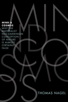 Mind and Cosmos : Why the Materialist Neo-Darwinian Conception of Nature is Almost Certainly False, Hardback