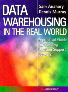 Data Warehousing in the Real World : A Step-by-step Guide for Building Decision Support Data Warehouses, Paperback