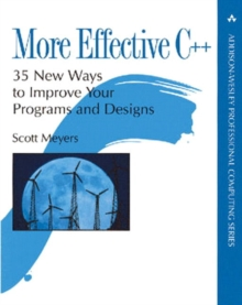 More Effective C++ : 35 New Ways to Improve Your Programs and Designs, Paperback
