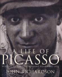 A Life of Picasso : The Triumphant Years, 1917-1932 Triumphant Years, 1917-1932 v. 3, Hardback