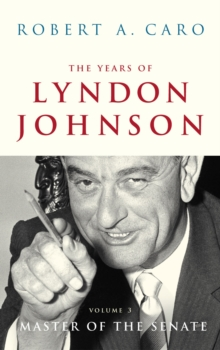 The Years of Lyndon Johnson : Master of the Senate v.3, Hardback