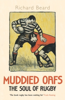 Muddied Oafs : the Soul of Rugby, Paperback Book