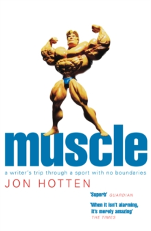 Muscle : A Writer's Trip Through a Sport with No Boundaries, Paperback