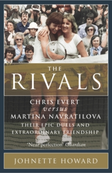 The Rivals : Chris Evert vs. Martina Navratilova - Their Rivalry, Their Friendship, Their Legacy, Paperback