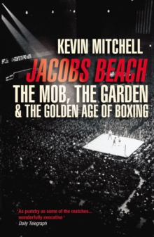 Jacobs Beach : The Mob, the Garden, and the Golden Age of Boxing, Paperback Book