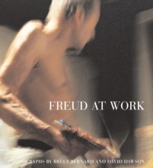 Freud at Work : Lucian Freud in Conversation with Sebastian Smee. Photographs by David Dawson and Bruce Bernard, Hardback