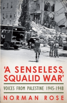 A Senseless, Squalid War : Voices from Palestine 1945 - 1948, Hardback