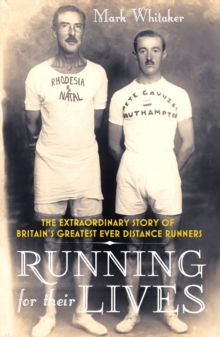 Running for Their Lives : The Extraordinary Story of Britain's Greatest Ever Distance Runners, Paperback