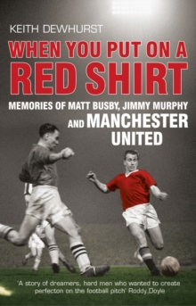 When You Put on a Red Shirt : Memories of Matt Busby, Jimmy Murphy and Manchester United, Paperback