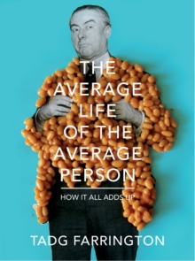 The Average Life of the Average Person : How it All Adds Up, Hardback