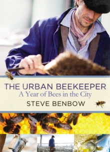 The Urban Beekeeper : A Year of Bees in the City, Hardback