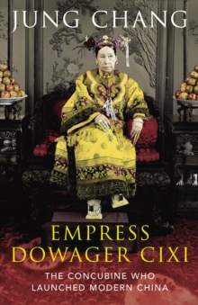 The Empress Dowager Cixi : The Concubine Who Launched Modern China, Hardback