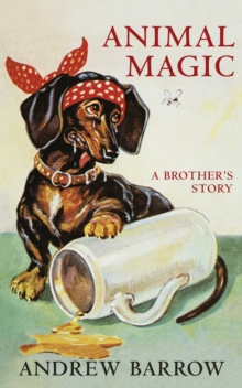 Animal Magic : A Brother's Story, Hardback