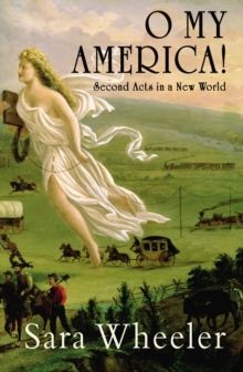 O, My America! : Second Acts in a New World, Hardback
