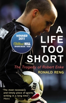 A Life Too Short : The Tragedy of Robert Enke, Paperback