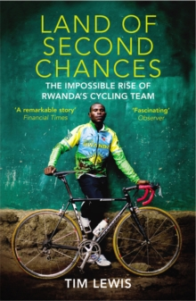 Land of Second Chances : The Impossible Rise of Rwanda's Cycling Team, Paperback Book