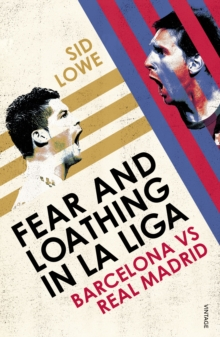 Fear and Loathing in La Liga : Barcelona vs Real Madrid, Paperback Book